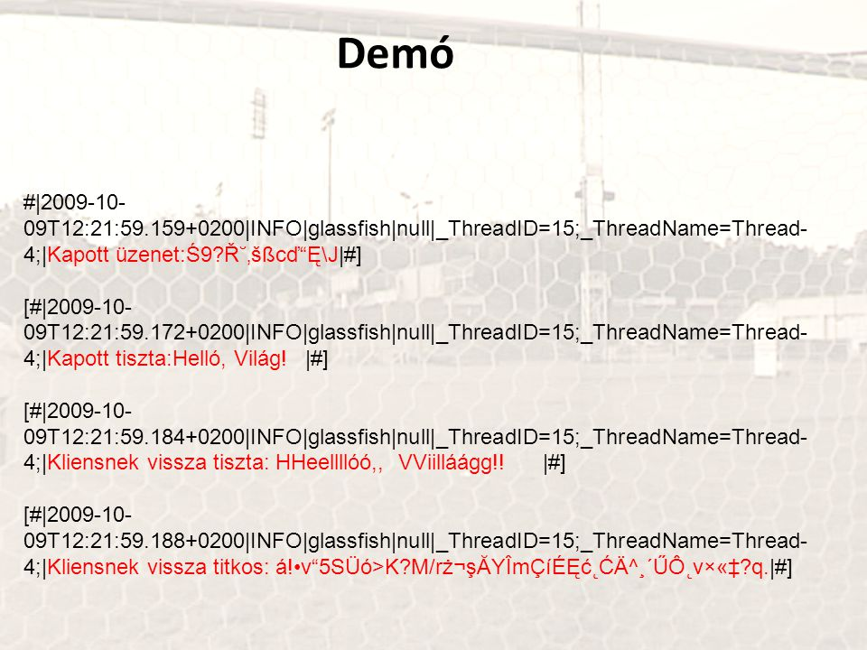 Demó # 2009-10-09T12:21:59.159+0200 INFO glassfish null _ThreadID=15;_ThreadName=Thread-4; Kapott üzenet:Ś9 آ'šßcď Ę\J #]